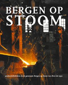 Voorzijde van het boek Bergen op Stoom. Productiebedrijven in de gemeente Bergen op Zoom vanaf 1800 tot 1950
