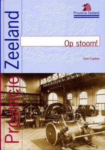 A.F. Franken - Op stoom! Industrieel erfgoed in Zeeland (1850-1970)