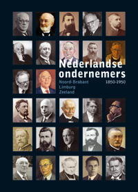 Nederlandse Ondernemers 1850-1950. Deel 1: Noord-Brabant, Limburg en Zeeland