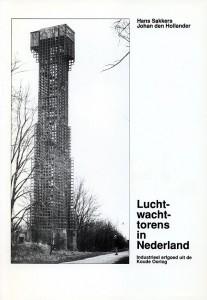 H. Sakkers en J. den Hollander - Luchtwachttorens in Nederland. Industrieel erfgoed uit de Koude Oorlog