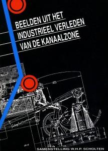W.H.P. Scholten (red.) - Beelden uit het industrieel verleden van de Kanaalzone